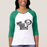 """You Humans are Weird"" Baseball tee"