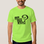 """You Humans are Weird"" Green T-shirt"