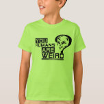 """You Humans are Weird"" Kids Tee"