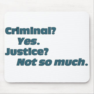 You idea of justice is criminal mouse pads