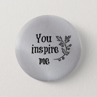 You Inspire Me Button