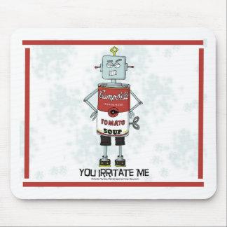 """""""YOU IRRITATE ME"""" Soup Can Robot Mousepad"""