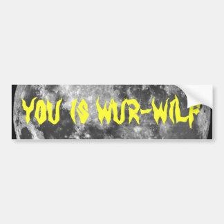 You is Wur-wilf! Bumper Sticker