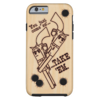 You Just Come An' Take 'Em Six-Shooter phone case Tough iPhone 6 Case
