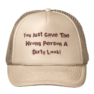 You Just Gave The Wrong Person A Dirty Look! Trucker Hat