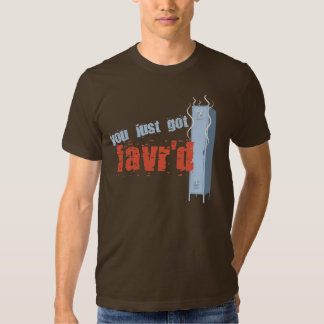 You Just Got Favr'd Shirt