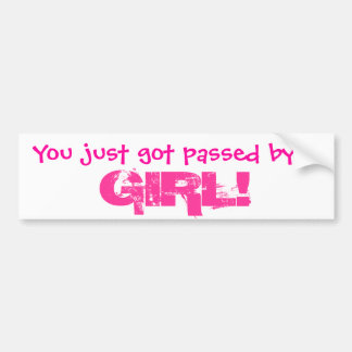 You just got passed by a GIRL! Car Bumper Sticker