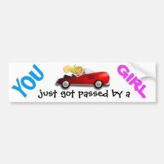 """""""YOU just got passed by a GIRL"""" fun bumper stick Bumper Sticker"""