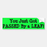 You Just Got PASSED By A LEAF Bumper Stickers