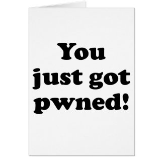 You just got pwned! card