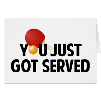 You Just Got Served Card