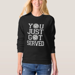 You Just Got Served funny Volleyball Sweatshirt