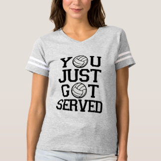 You Just Got Served funny Volleyball T-shirts