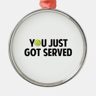 You Just Got Served Metal Ornament