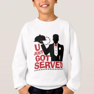 You Just Got Served Sweatshirt