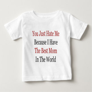 You Just Hate Me Because I Have The Best Mom In Th T-shirts