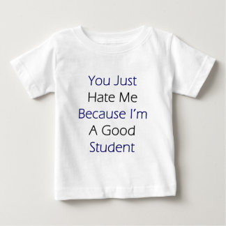 You Just Hate Me Because I'm A Good Student T Shirts