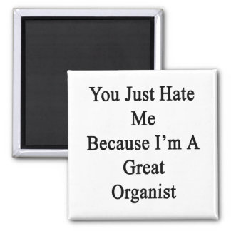 You Just Hate Me Because I'm A Great Organist Fridge Magnet