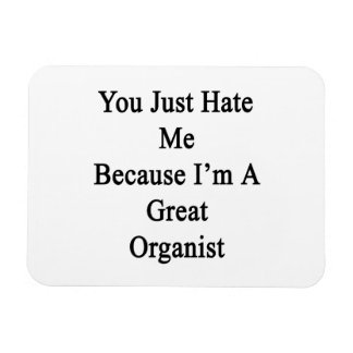 You Just Hate Me Because I'm A Great Organist Flexible Magnets