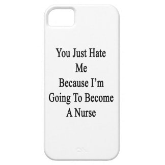 You Just Hate Me Because I'm Going To Become A Nur iPhone 5 Case