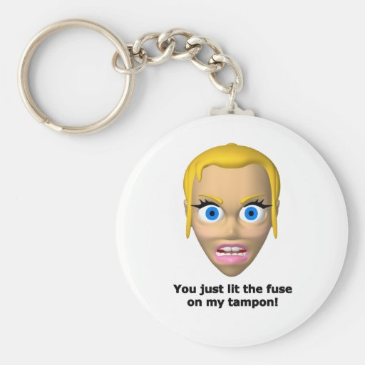 You just lit the fuse on my tampon keychain