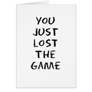 You Just Lost the Game Greeting Card