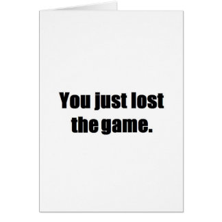 You just lost the game greeting cards