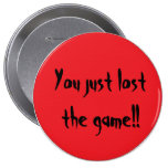 You just lost the game!! pinback button