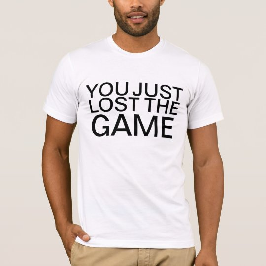 You Just Lost The Game shirt