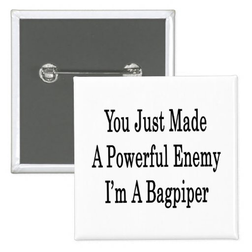 You Just Made A Powerful Enemy I'm A Bagpiper Buttons