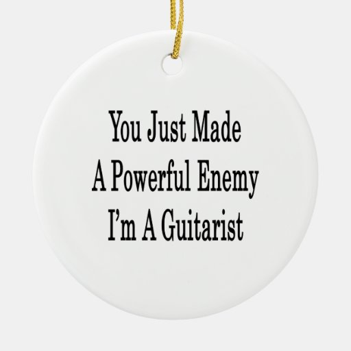 You Just Made A Powerful Enemy I'm A Guitarist Christmas Ornaments