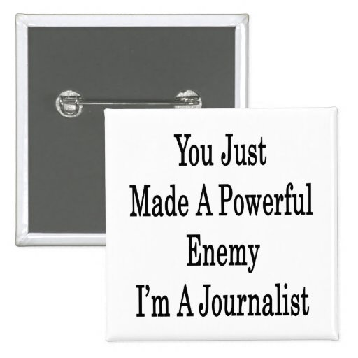 You Just Made A Powerful Enemy I'm A Journalist Pin