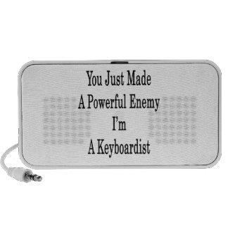You Just Made A Powerful Enemy I'm A Keyboardist Speaker System