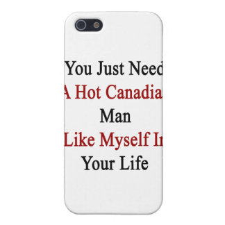 You Just Need A Hot Canadian Man Like Myself In Yo iPhone SE/5/5s Cover