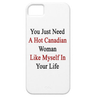 You Just Need A Hot Canadian Woman Like Myself In iPhone SE/5/5s Case