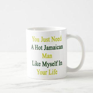 You Just Need A Hot Jamaican Man Like Myself In Yo Coffee Mug