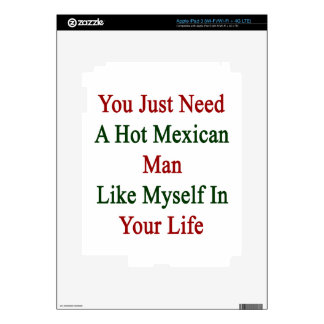 You Just Need A Hot Mexican Man Like Myself In You iPad 3 Decal