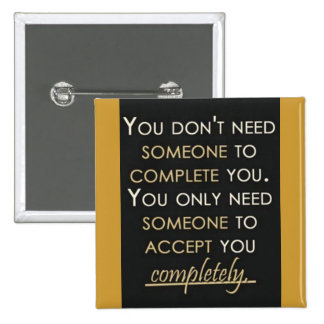 YOU JUST NEED SOMEONE TO ACCEPT YOU COMPLETELY QUO PIN