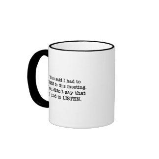 You just said I had to come to the meeting Ringer Mug