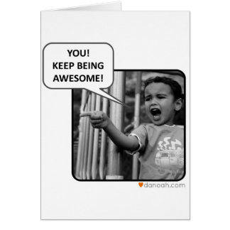 You!  Keep Being Awesome! Card