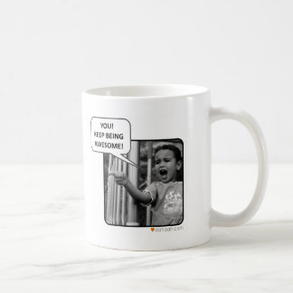 You!  Keep Being Awesome! Coffee Mug