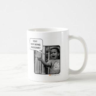 You!  Keep Being Awesome! Coffee Mug