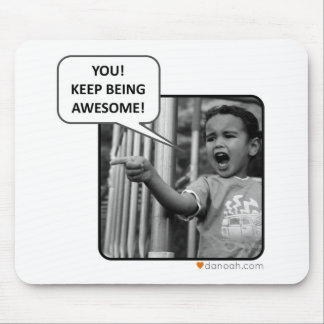 You!  Keep Being Awesome! Mouse Pad