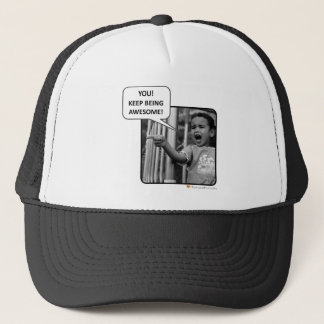 You!  Keep Being Awesome! Trucker Hat