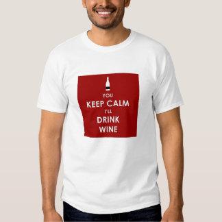 You Keep Calm, I'll Drink Wine T-shirts