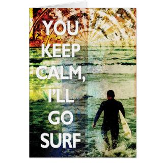 You Keep Calm, I'll Go Surf Greeting Card