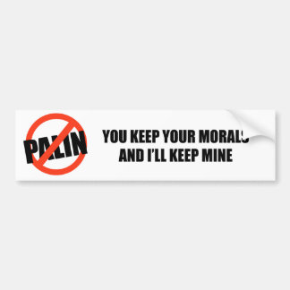 You keep your morals and I'll keep mine Bumper Sticker