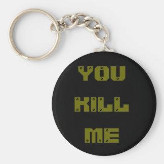 you kill me keychain