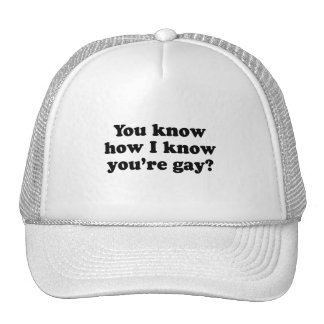 You know how I know you're gay Trucker Hats
