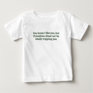 You know I like you, but if zombies chase us I'm t Baby T-Shirt